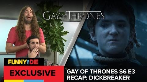 Gay Of Thrones S6 E3 Recap- Dickbreaker