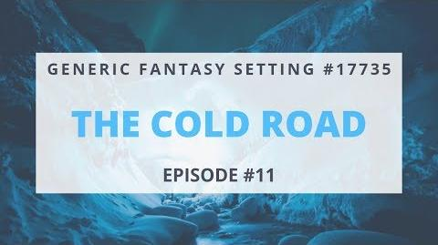 "Generic Fantasy Setting 17735 - Episode 11 ""The Cold Road"""