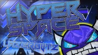 HYPER SPACE BY LAZERBLITZ -ME- (GEOMETRY DASH 2.0)(VERIFIED LIVE)