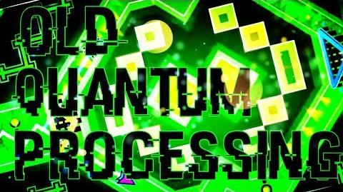 Geometry Dash - Old Quantum Processing - -CUT- - By- Me and more