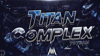 Titan Complex by TCTeam (Extreme Demon) - Verified by Me - Geometry Dash -2.11-