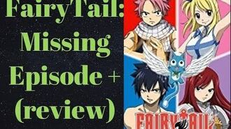 FairyTail- Missing Episode + (review)