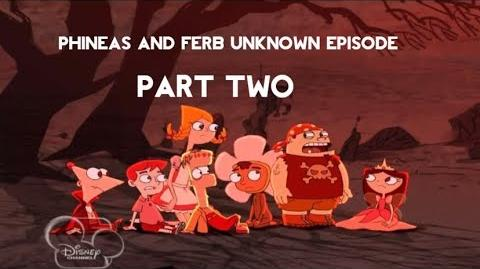 Phineas and Ferb Unknown Episode - Part Two
