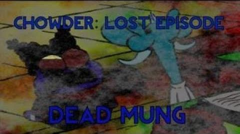 Chowder Lost Episode - Dead Mung