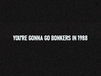 YOUREGONNAGOBONKERSIN1988