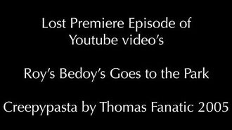 Roy's Bedoy's Goes to the Park (A LOST EPISODE IN PREMIERE VIDEOS)