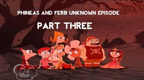 Phineas and Ferb Unknown Episode- Part Three
