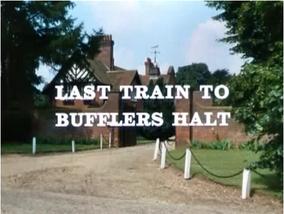 Last train to bufflers halt
