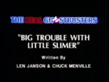 Big Trouble With Little Slimer