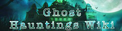 Ghost Hauntings Wiki