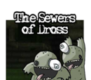 The Sewers of Dross