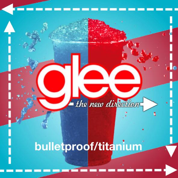 Bulletproof/Titanium | Glee: The New Direction Wiki | FANDOM