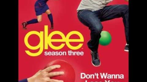 Glee - Don't Wanna Lose You