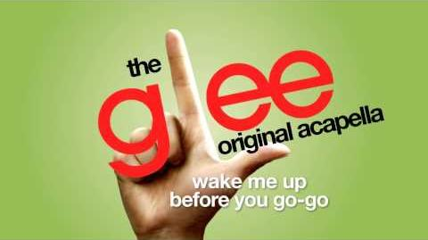 Glee - Wake Me Up Before You Go-Go - Acapella Version