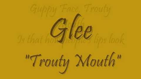 "Glee ""Trouty Mouth"" LYRICS"