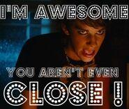 I'm awesome you arent close