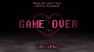 GAME OVER Part 2 OST - Life in Blue