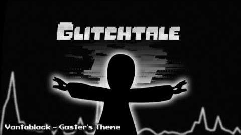 Glitchtale OST - Vantablack -Gaster's Theme-