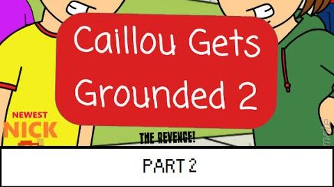 Caillou Gets Grounded- The Revenge (Part 2)