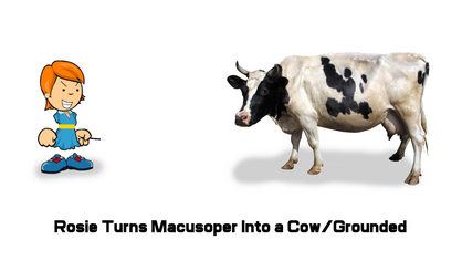 Rosie Turns Macusoper Into a Cow And Gets Grounded