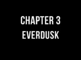 Chapter 3: Everdusk