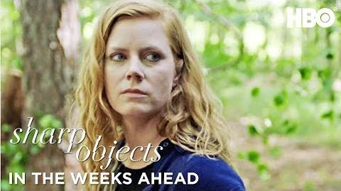 In the Weeks Ahead Trailer Sharp Objects