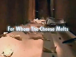 For Whom The Cheese Melts