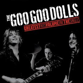 Goo Goo Dolls Greatest Hits Vol 1 HD