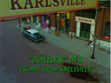 Chillogy, Part III: Escape from Karlsville