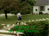 Revenge of the Lawn Gnomes/TV episode