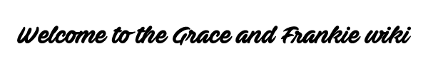 Grace and Frankie wiki welcome