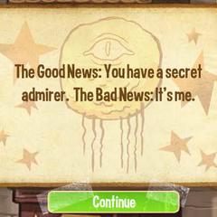 Хорошие новости: У вас есть тайны поклонник. Плохие новости: Это я.