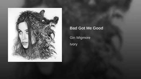 """Bad Got Me Good"" - Gin Wigmore"