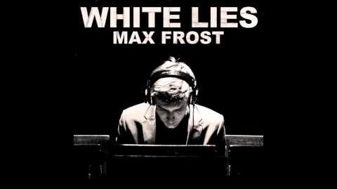 """White Lies"" - Max Frost"