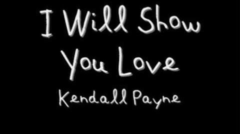 """I Will Show You Love"" - Kendall Payne"