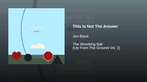 """""""This is Not the Answer"""" - Jon Black"""