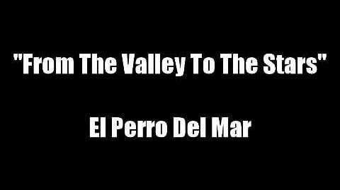 """From the Valley to the Stars"" - El Perro Del Mar"