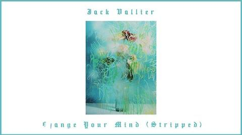 """Change Your Mind (Stripped)"" - Jack Vallier"