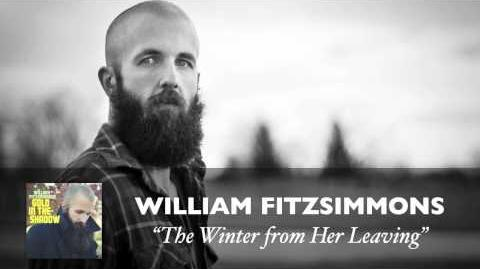 """""""The Winter From Her Leaving"""" - William Fitzsimmons"""