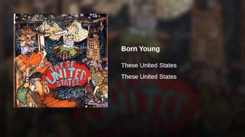 """Born Young"" - These United States"
