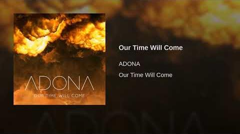 """""""Our Time Will Come"""" - Adona"""