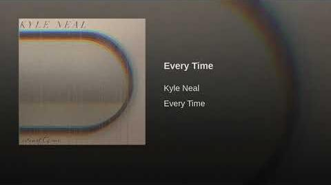 """Every Time"" - Kyle Neal"
