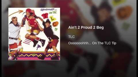 """""""Ain't 2 Proud 2 Beg"""" - TLC"""