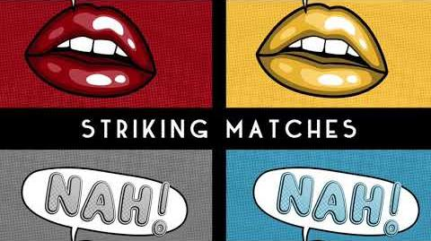 """Nah!"" - Striking Matches"