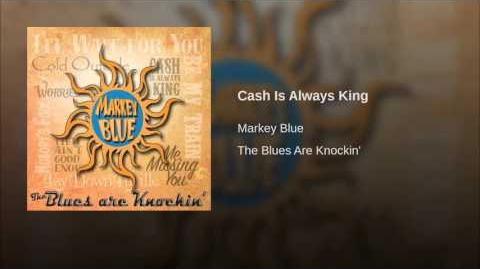"""Cash Is Always King"" - Markey Blue"