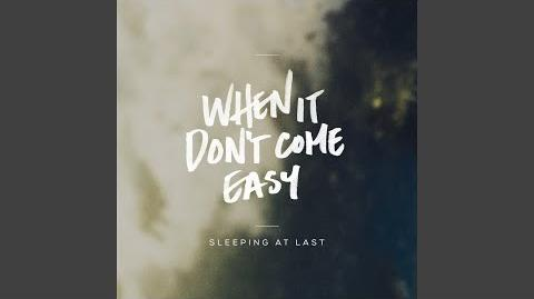 """When It Don't Come Easy"" - Sleeping at Last"