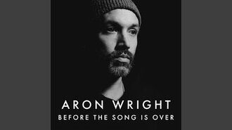 """Before the Song Is Over"" - Aron Wright"