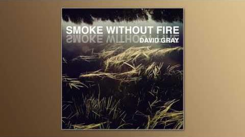 """Smoke Without Fire"" - David Gray"