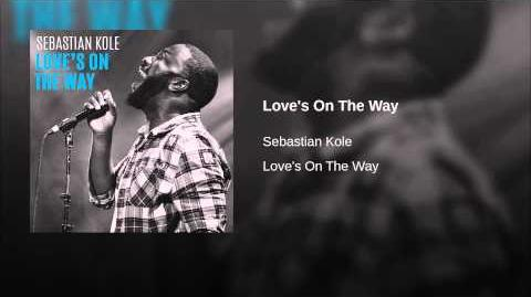 """Love's On The Way"" - Sebastian Kole"