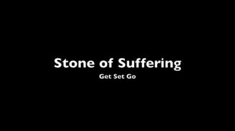 """Stone of Suffering"" - Get Set Go"
